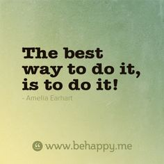 The best way to do it, is to do it!