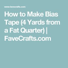 How to Make Bias Tape (4 Yards from a Fat Quarter) | FaveCrafts.com