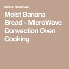 Moist Banana Bread - MicroWave Convection Oven Cooking