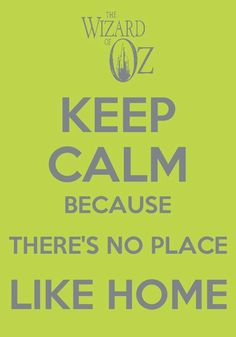 Keep Calm Because There's No Place Like Home