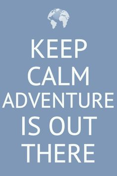 KEEP CALM ADVENTURE IS OUT THERE. Disney Pixar Up.