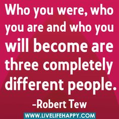 Who you were, who you are and who you will become are three different people. by deeplifequotes, via Flickr