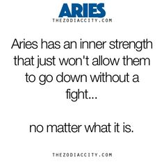 Zodiac Aries Facts - Aries has an inner strength that just won't allow them to go down without a fight, no matter what it is.