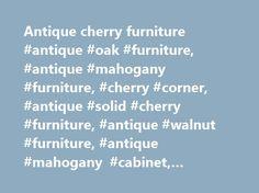 Antique cherry furniture #antique #oak #furniture, #antique #mahogany #furniture, #cherry #corner, #antique #solid #cherry #furniture, #antique #walnut #furniture, #antique #mahogany #cabinet, #antique+cherry+furniture http://furniture.remmont.com/antique-cherry-furniture-antique-oak-furniture-antique-mahogany-furniture-cherry-corner-antique-solid-cherry-furniture-antique-walnut-furniture-antique-mahogany-cabinet-antiqu-3/  1,218 results for antique cherry furniture eBay determines this…