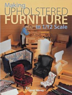 Making Upholstered Furniture in 1/12 Scale by Janet Storey, http://www.amazon.com/dp/1861083017/ref=cm_sw_r_pi_dp_1Dn1tb1RC8NCD