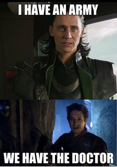 "Loki: ""I have an army."" Rory the Last Centurion: ""We have the Doctor."" ♡♡ Via QuickMeme."