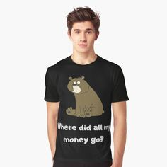 'Where did all my money go ? Funny poop bear' Graphic T-Shirt by conceptDVS Bear Graphic, Chiffon Tops, V Neck T Shirt, Classic T Shirts, Shirt Designs, Fashion Outfits, Money, Printed, Awesome