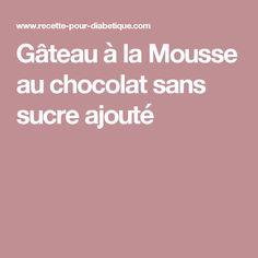 Gâteau à la Mousse au chocolat sans sucre ajouté