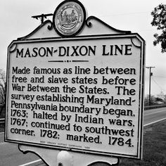 The Mason Dixon Line defined not only the border of Maryland and Pennsylvania, but the cultural and political lines of Northern & Southern America.