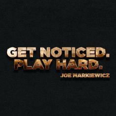 Get Noticed. Play Hard!!