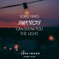 Visual Statements®️️ Sometimes darkness can show you the light. - Disturbed Sprüche / Zitate / Quotes / Verswand / Musik / Band / Artist / tiefgründig / nachdenken / Leben / Attitude / Motivation