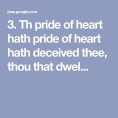 Th pride of heart hath pride of heart hath deceived thee, thou that dwel. Pride, Signs, Heart, Shop Signs, Hearts, Sign
