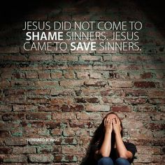 Not to shame but to save sinners   https://www.facebook.com/photo.php?fbid=10153327395185258