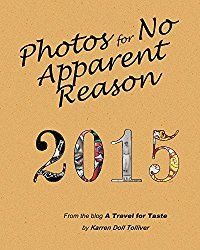 Photos for No Apparent Reason 2015: The stories behind those funny pictures at the end of each blog post at www.ATravelForTaste.com (PFNAR)