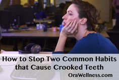 How to Stop Two Common Habits that Cause Crooked Teeth | OraWellness Blog