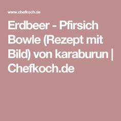 Erdbeer - Pfirsich Bowle (Rezept mit Bild) von karaburun | Chefkoch.de