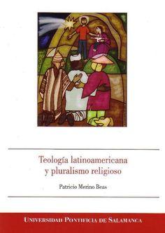 Teología latinoamericana y pluralismo religioso / Merino Beas, Patricio. (Salamanca : Publicaciones Universidad Pontificia de Salamanca, 2012) / BT 83.57 M43