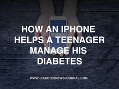 Learn here how this teenager manages his Diabetes with his iPhone.