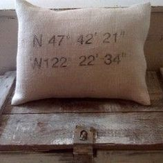 Pillow with the latitude and longitude of our house printed on it!