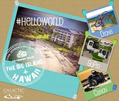 Join our #helloworld sweepstakes for a chance to win a Drone, a GoPro, a Canon Camera and an exciting trip for two to Hawaii! Register: August 26, 2015 through October 26, 2015. Galacticps.com/helloworld