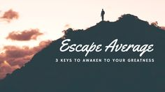 How to Awaken To Your Greatness and Escape the Traps of Average