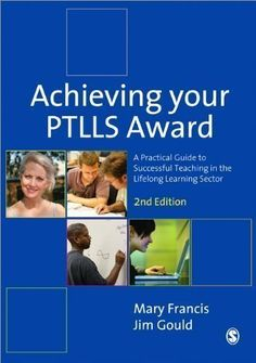 Achieving Your PTLLS Award: A Practical Guide to Successful Teaching in the Lifelong Learning Sector 2nd (second) Edition by Francis, Mary, Gould, Jim published by SAGE Publications Ltd (2012) http://www.newlimitededition.com/achieving-your-ptlls-award-a-practical-guide-to-successful-teaching-in-the-lifelong-learning-sector-2nd-second-edition-by-francis-mary-gould-jim-published-by-sage-publications-ltd-2012/