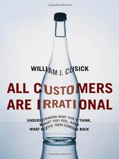 All Customers Are Irrational: Understanding What They Think, What They Feel, and What Keeps Them Coming Back Customer Behaviour, Behavior, Reading Levels, Reading Lists, Comebacks, Audiobooks, Ebooks, This Book, Author