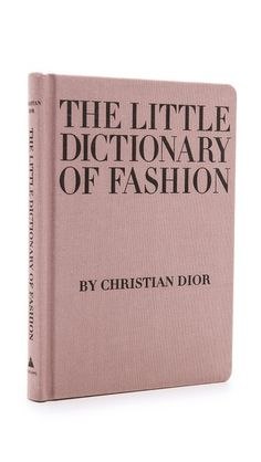 Coffee table decor and a great read–just be prepared for all your friends angling to borrow it.  The Little Dictionary of Fashion, $19.95; shopbop.com.   - MarieClaire.com