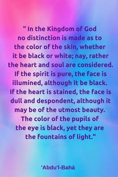 """ In the Kingdom of God no distinction is made as to the color of the skin…# Bahai Baha I Faith, Life Values, Unity In Diversity, Uplifting Words, True Nature, The Kingdom Of God, Torah, Illuminati, Writings"