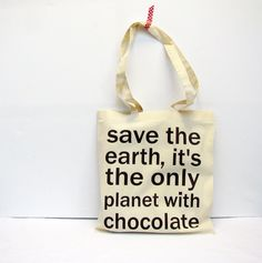 Chocolate quote bag - save the earth it's the only planet with chocolate - reusable shopping bag.