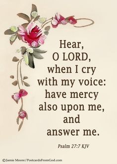 Lord, You never change. Just as You did for the psalmist, when we cry out to You, You hear us, You extend Your mercy and You answer us.  www.facebook.com/PostcardsFromGod