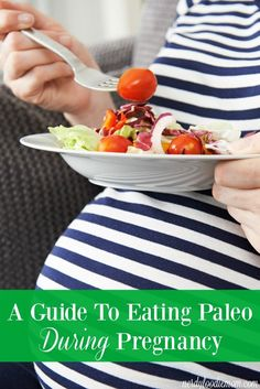 A Guide To Eating Paleo During Pregnancy - if you want to maintain a healthy diet during pregnancy, considering doing Paleo! Here are some great Paleo tips for those who are pregnant!