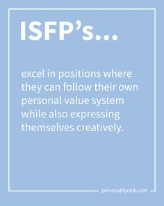 ISFP's excel in positions where they can follow their own personal value system while also expressing themselves creatively.