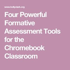 Four Powerful Formative Assessment Tools for the Chromebook Classroom