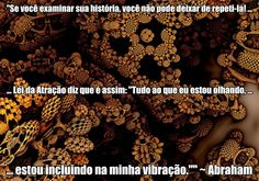 """""""Se você examinar sua história, você não pode deixar de repeti-la! Lei da #Atração diz que é assim: """"Tudo ao que eu estou olhando, estou incluindo na minha vibração."""""""" ~ Abraham [Traduzido por +Chris Chalréo]"""