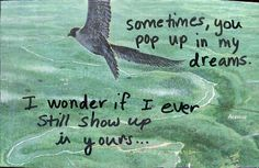 Sometimes you pop up in my #dreams. I wonder if I ever show up in yours... #postsecret