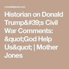 """Historian on Donald Trump's Civil War Comments: """"God Help Us""""   Mother Jones"""