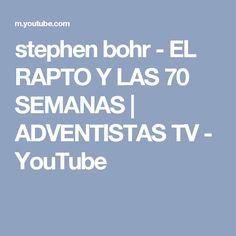 stephen bohr - EL RAPTO Y LAS 70 SEMANAS | ADVENTISTAS TV - YouTube