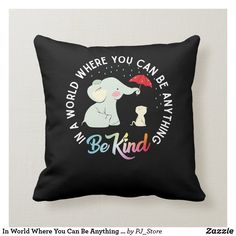 Shop In World Where You Can Be Anything Be Kind Elephan Throw Pillow created by PJ_Store. Elephant Throw Pillow, Throw Pillows, Couple Bed, College Apartments, You Can Be Anything, Disney Couples, Custom Pillows, House Colors, Funny Gifts
