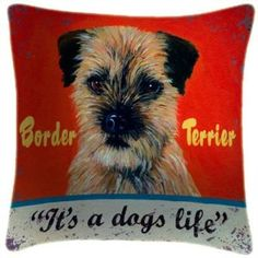 Border Terrier Its A Dogs Life Cushion -Martin Wiscombe Cushions  £29.99