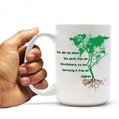 """Earth Day 15oz Coffee Mug - """"We did not inherit the world from our forefathers..."""" VictoryStore http://www.amazon.com/dp/B00U67R1X6/ref=cm_sw_r_pi_dp_YMrWvb0V5BTP3"""