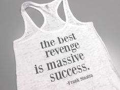 The Best Revenge is Massive Success Burnout Tank Top. Sinatra Tank Top. Workout Burnout Tank Top. Running Tank Top. Motivational Tank Top. by StrongGirlClothing on Etsy https://www.etsy.com/listing/165372156/the-best-revenge-is-massive-success