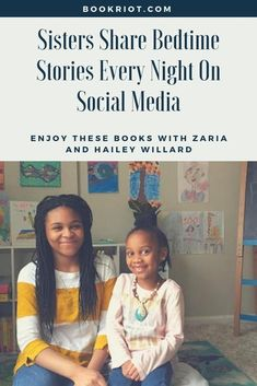 Every week, the girls visit their local library and pick out books to share on social media each night. Get to know Zaria and Hailey Willard, their passion for diverse books, and how you can tune in to their free nightly bedtime story sessions.   bedtime stories | social media stories | book love