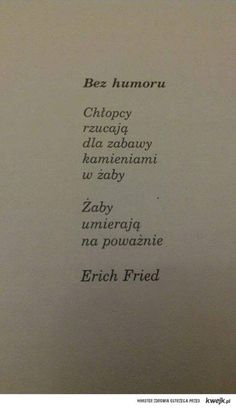 bez humoru Poem Quotes, Sad Quotes, Daily Quotes, Words Quotes, Life Quotes, Sayings, Erich Fried, Malboro, Polish Words