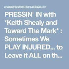 PRESSIN' IN  with *Keith Shealy and Toward The Mark* : Sometimes We PLAY INJURED... to Leave it ALL on the Field