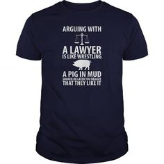 Arguing with a Lawyer is Like Wrestling a Pig Tee LIMITED TIME ONLY. ORDER NOW if you like, Item Not Sold Anywhere Else. Amazing for you or gift for your family members and your friends. Thank you! #lawyer