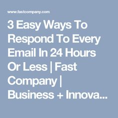 3 Easy Ways To Respond To Every Email In 24 Hours Or Less | Fast Company | Business + Innovation
