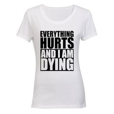 Everything Hurts & I'm Dying - Ladies - T-Shirt   Buy Online in South Africa   takealot.com Everything Hurts And Im Dying, South Africa, It Hurts, T Shirts For Women, Lady, Stuff To Buy, Tops