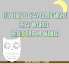 Quotes Quote Quotation Quotations Time To Say Good night Real World Hello Dream World Sleep
