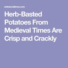 Herb-Basted Potatoes From Medieval Times Are Crisp and Crackly